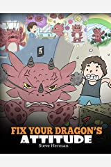 Fix Your Dragon's Attitude: Help Your Dragon To Adjust His Attitude. A Cute Children Story To Teach Kids About Bad Attitude, Negative Behaviors, and Attitude Adjustment. (My Dragon Books Book 18) Kindle Edition