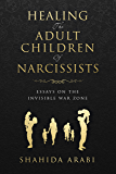 Healing the Adult Children of Narcissists: Essays on The Invisible War Zone and Exercises for Recovery