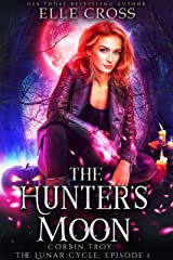 The Hunter's Moon: The Lunar Cycle Episode 1 (Corbin Troy) Kindle Edition
