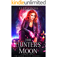 The Hunter's Moon: The Lunar Cycle Episode 1 (Corbin Troy)