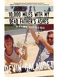 10,000 Miles with My Dead Father's Ashes: Or Mi Padre es Muerto en la Bolsa