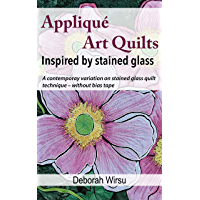 Appliqué Art Quilts Inspired by Stained Glass: A contemporary variation on stained glass quilt technique - without bias tape. (Textile Art Tasters Book 1)