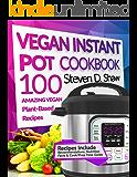 Vegan Instant Pot Cookbook: 100 Amazing Vegan Plant-Based Recipes