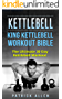 Kettlebell: King Kettlebell Workout Bible: The Ultimate 30 Day Kettlebell Workout (kettlebell, training, workouts, resistance,lifting) (English Edition)