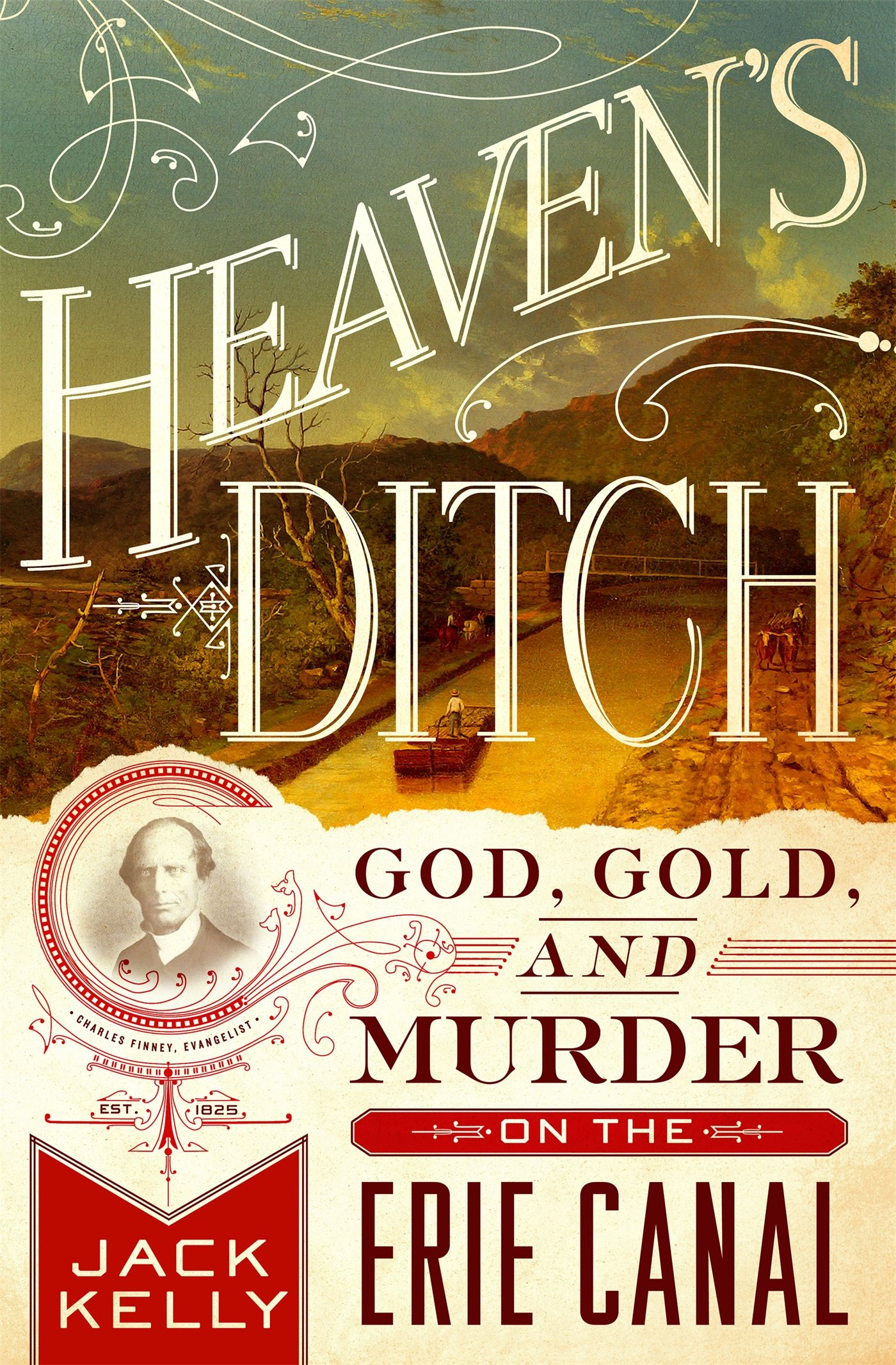 Heaven\'s Ditch: God, Gold, and Murder on the Erie Canal: Jack ...