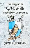 The Forging of Cadwel: Thrice Born Chronicles