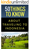 50 Things to Know About Traveling to Indonesia:  Unveiling Jakarta: When Metropolitan Lifestyles Meet Beautiful Natures and Cultural Heritages (50 Things to Know Books Book 28) (English Edition)