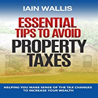 Essential Tips to Avoid Property Taxes: Helping You Make Sense of the Tax Changes to Increase Your Wealth