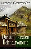 Ludwig Ganghofer: Die beliebtesten Heimatromane (9 Titel in einem Buch - Vollständige Ausgaben): Das Gotteslehen + Der Herrgottschnitzer von Ammergau + ... + Der Besondere + Der Dorfapostel