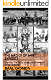The Magick Of Saint Expedite: Tap Into The Truly Miraculous Power Of Saint Expedite (Magick Of The Saints Book 2)