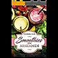 Smoothies zum Abnehmen: Die besten Smoothie Rezepte zum Abnehmen. Mit täglichen Smoothies schnell und langfristig Entschlacken, Entgiften und Gewicht verlieren. Mehr Energie und Vitalität im Alltag.