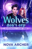 Wolves Don't Cry (Otherworld Crime Unit Book 2)
