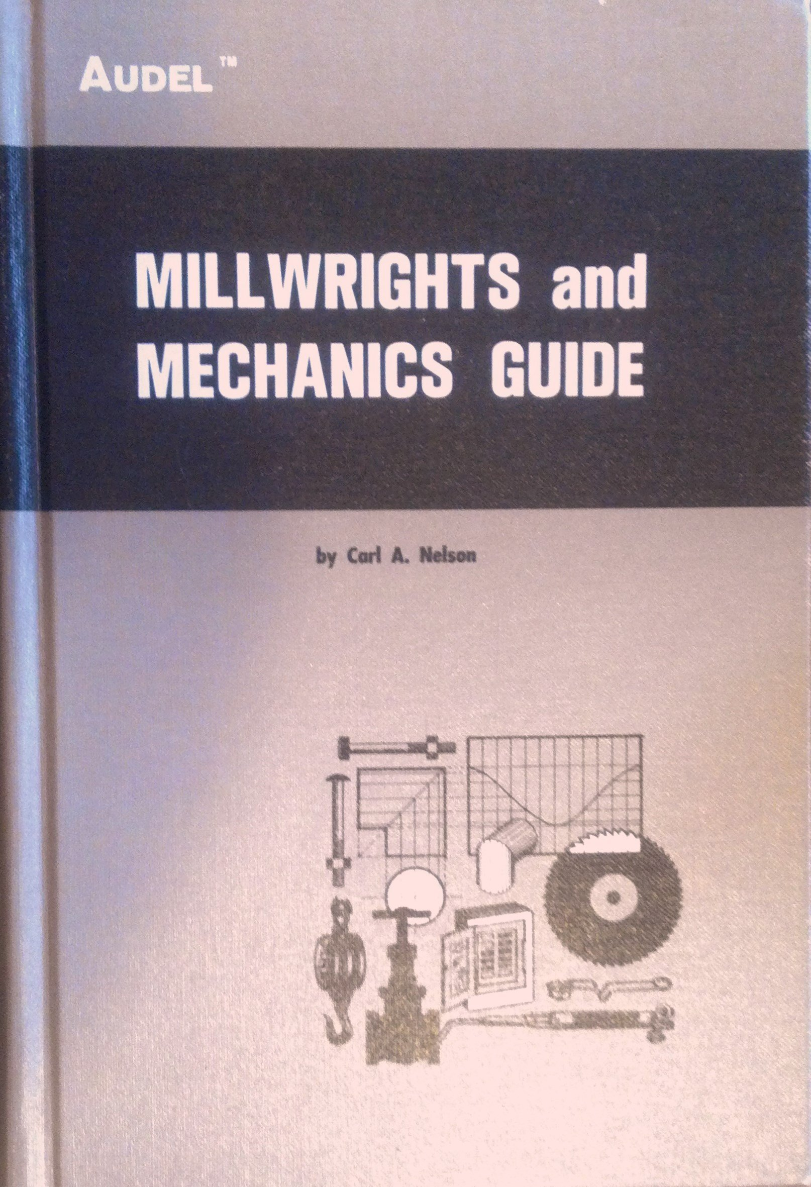 Millwrights and Mechanics Guide-Second Edition: Carl A. Nelson: Amazon.com:  Books