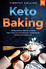 Keto Baking: 100 Recipes for Baking at Home High Protein Low Carb Breads for Healthy Meals, Athletes and Weight Loss (Homemade Bread) Kindle Edition