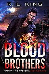Blood Brothers: An Alastair Stone Urban Fantasy Novel (Alastair Stone Chronicles Book 22) (The Alastair Stone Chronicles) Kindle Edition