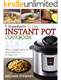 Instant Pot Cookbook: 5 Ingredients Or Less – Delicious, Simple, and Healthy Instant Pot Recipes For Busy People (Electric Pressure Cooker Cookbook)