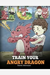 Train Your Angry Dragon: A Cute Children Story To Teach Kids About Emotions and Anger Management. (My Dragon Books Book 2) Kindle Edition
