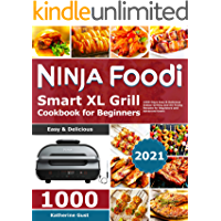 Ninja Foodi Smart XL Grill Cookbook for Beginners 2021: 1000-Days Easy & Delicious Indoor Grilling and Air Frying…