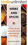 Herbs and Spices: The Top 100 Best Herbs and Spices from Around the World (The Best Spices and Herbs From Around The World That You Can Use With Your Cookbook Cooking Recipes 1)