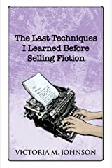 The Last Techniques I Learned Before Selling Fiction Kindle Edition