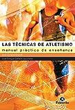 Las técnicas de atletismo: Manual práctico de enseñanza
