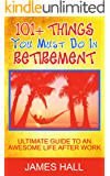101+ Things You Must Do in Retirement: Ultimate Guide to an Awesome Life After Work