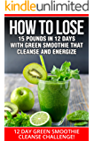 SMOOTHIES:12 DAY GREEN SMOOTHIE CLEANSE CHALLENGE: HOW TO LOSE 15 POUNDS IN 12 DAYS WITH GREEN SMOOTHIE THAT CLEANSE AND ENERGIZE (Green Smoothies, Green ... Smoothie Recipes, Smoothies For Diabetics)
