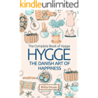 Hygge: The Danish Art of Happiness: The Complete Book of Hygge (Hygge Life, Hygge Books, Hygge Habits, Hygge Christmas, Hygge Lifestyle, Art of Happiness, ... (Hygge Lifestyle Books 1) (English Edition)