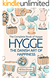 Hygge: The Danish Art of Happiness: The Complete Book of Hygge (Hygge Life, Hygge Books, Hygge Habits, Hygge Christmas, Hygge Lifestyle, Art of Happiness, Danish Secrets, Nordic, Concept of Hygge)
