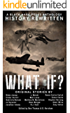 WHAT IF?: History Rewritten...with MAGIC! (Alternative History Book 1)