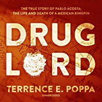 Drug Lord: The True Story of Pablo Acosta: The Life and Death of a Mexican Kingpin