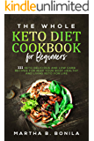 The Whole Keto Diet Cookbook For Beginners: 111 Keto Delicious And Low Carb Recipes For Keep Your Body Healthy And Living Keto For Life