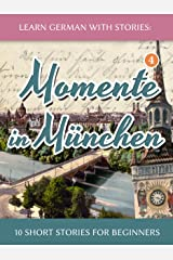 Learn German with Stories: Momente in München – 10 Short Stories for Beginners (Dino lernt Deutsch 4) (German Edition) Kindle Edition