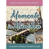 Learn German with Stories: Momente in München – 10 Short Stories for Beginners (Dino lernt Deutsch - Simple German Short Stor