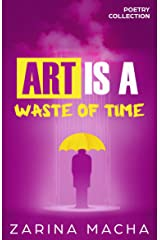 Art is a Waste of Time: Poetry Collection Kindle Edition