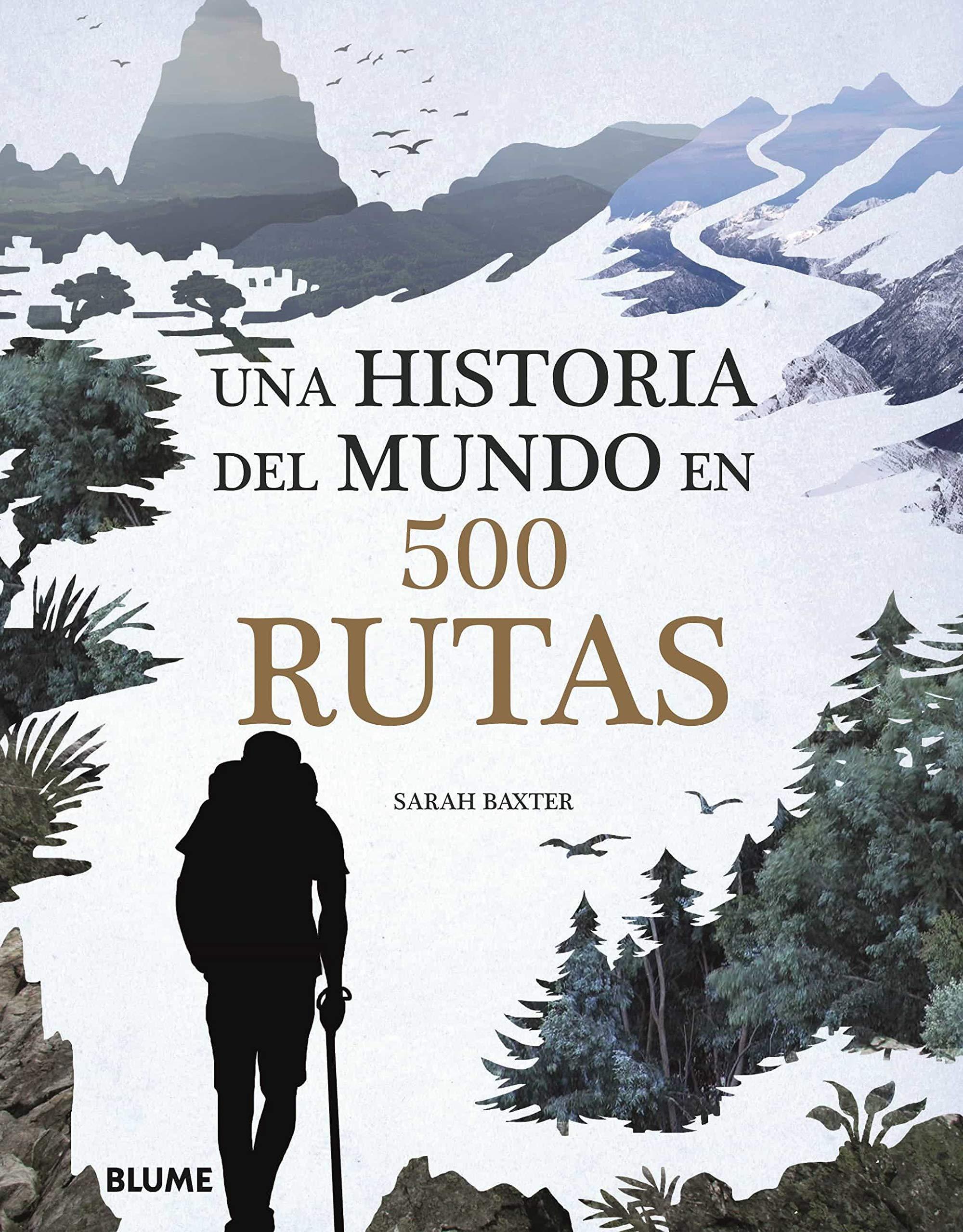 Una historia del mundo en 500 rutas: Amazon.es: Baxter, Sarah, Rodríguez Fischer, Cristina, Delgado Pico, Lluïs: Libros