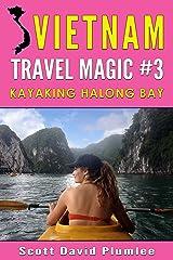 Vietnam Travel Magic #3: Kayaking Halong Bay Kindle Edition