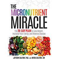 The Micronutrient Miracle: The 28-Day Plan to Lose Weight, Increase Your Energy, and Reverse Disease (English Edition)