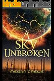 A Sky Unbroken (The Earth & Sky Trilogy Book 3)
