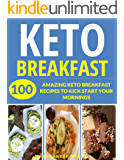 KETO BREAKFAST: OVER 100 HEALTHY, CREATIVE AND ENERGY-FILLED KETO BREAKFAST RECIPES JUST FOR YOU (keto, low carb, ketogenic, bread, keto bread, breakfast in five, vegetarian keto, healthy, paleo)