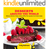Desserts Around the World: Delicious collection of Cakes, Cookies, Muffins, Pies, Cupcakes & Ice-Creams recipes