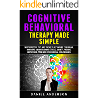 Cognitive Behavioral Therapy Made Simple: Most Effective Tips and Tricks to Retraining Your Brain, Managing and Overcoming Stress, Anxiety, Phobias, Depression, ... Intelligence and Soft Skills Book 3)