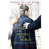 The Soldier in the Middle of the World (Forest at the Edge Book 7)