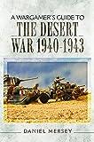 A Wargamer's Guide to the Desert War 1940 - 1943