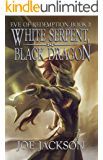 White Serpent, Black Dragon (Eve of Redemption Book 2)