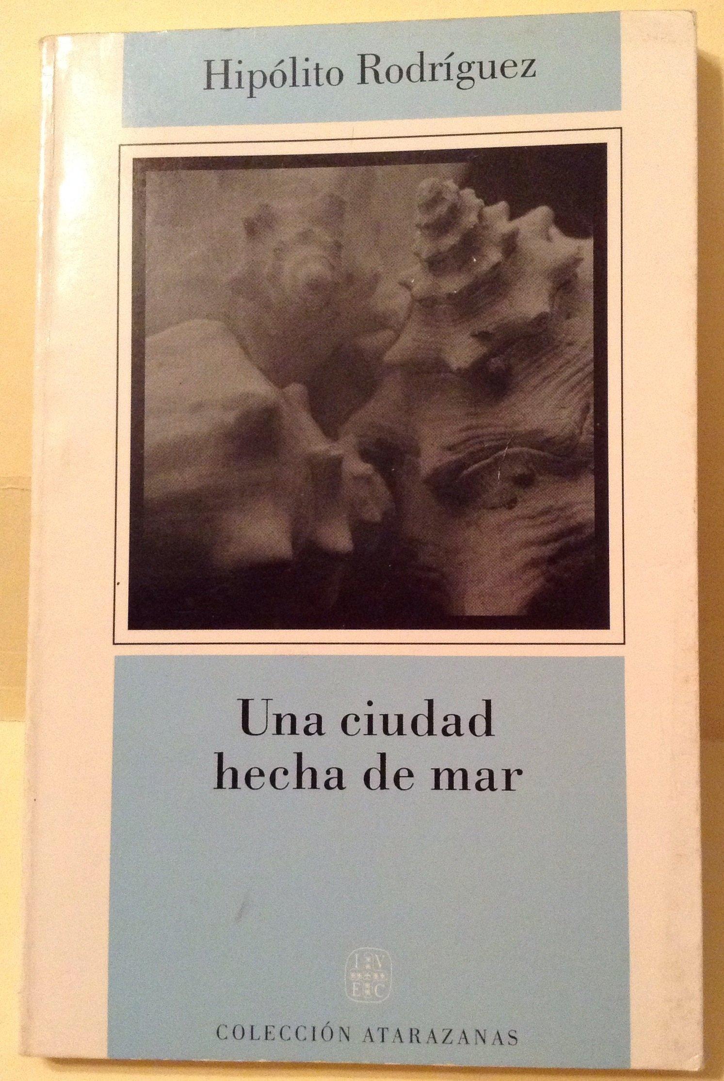 Una ciudad hecha de mar: Contribución a la historia urbana de Veracruz : de la colonia al siglo XIX (Colección Atarazanas) (Spanish Edition): Hipólito ...
