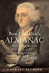 Ben Franklin's Almanac: Being a True Account of the Good Gentleman's Life Kindle Edition