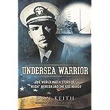 "Undersea Warrior: The World War II Story of ""Mush"" Morton and the USS Wahoo"