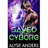 Saved By The Cyborg (Cyborg Protectors Book 3)