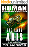 The Last Aris: A desperate race to save the universe ... or not. (The Human Chronicles Saga Book 29)